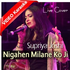 Nigahen Milane Ko Ji Chahta - Live Cover - Mp3 + VIDEO Karaoke - Supiya Joshi - Medley