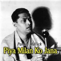 Piya Milan Ko Jana - Karaoke Mp3 - Pankaj Mullick