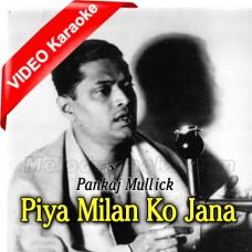 Piya Milan Ko Jana - Mp3 + VIDEO Karaoke - Pankaj Mullick