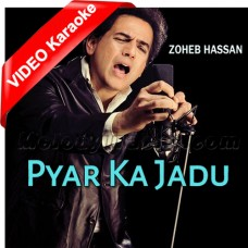 Pyar Ka Jadu - Mp3 + VIDEO Karaoke - Zohaib Hassan - Jhoom
