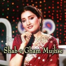 Shabe Gham Mujhse Milkar Aise Royi - Karaoke Mp3 - Naheed Akhtar