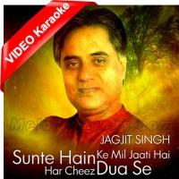 Sunte Hain Ke Mil Jati Hai Har Cheez - Mp3 + VIDEO Karaoke - Jagjit Singh