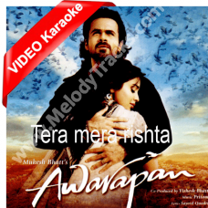 Tera Mera Rishta Purana - Mp3 + VIDEO  Karaoke - Awarapan - Mustafa Zahid - 2007