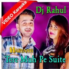 Tere Muh Pe Suite Karega - Mp3 + VIDEO Karaoke - Sindhi Haryanvi - Dj Rahul - Folk Punjabi