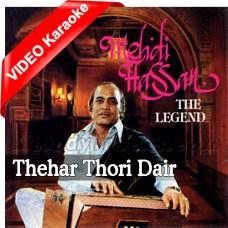 Thehar Thori Der - MP3 + VIDEO Karaoke - Mehdi Hassan