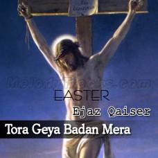 Tora Geya Badan Mera - Christian - Karaoke Mp3 - Ejaz Qaiser