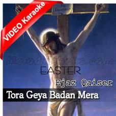 Tora Geya Badan Mera - Christian - Mp3 + VIDEO Karaoke - Ejaz Qaiser