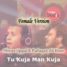 Tu Kuja Man Kuja - Female Version - Karaoke Mp3 -  Coke Studio - Shiraz Uppal & Rafaqat Ali Khan