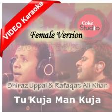 Tu Kuja Man Kuja - Female Version - Mp3 + VIDEO Karaoke - Coke Studio - Shiraz Uppal & Rafaqat Ali Khan