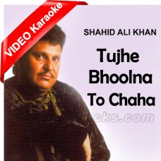 Tujhe Bhoolna To Chaha - Mp3 + VIDEO Karaoke - Shahid Ali Khan - Cover Attaullah