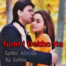 Tumhi Dekho Na - Karaoke Mp3 - Sonu Nigam - Alka Yagnik - Kabhi Alvida Na Kehna