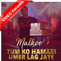 Tum Ko Hamari Umar Lag Jaaye - Mp3 + VIDEO Karaoke - Malkoo