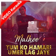 Tum Ko Hamari Umar Lag Jaaye - Mp3 + VIDEO Karaoke - Malkoo