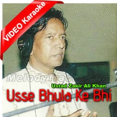Usse Bhula Ke Bhi - Mp3 + VIDEO Karaoke - Ustad Zakir Ali Khan
