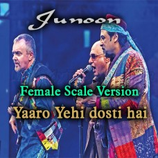 Yaaro Yehi Dosti Hai - Female Scale Version - Karaoke Mp3 - Junoon Band