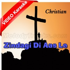 Zindagi Di Aas Lay Ke Kisy Kol Na Ja - Christian - Mp3 + VIDEO Karaoke - Naveed Abbas