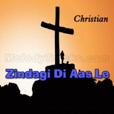 Zindagi Di Aas Lay Ke Kisy Kol Na Ja - Christian - Karaoke Mp3 - Naveed Abbas