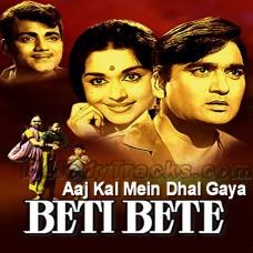 Aaj Kal Mein Dhal Gaya - Karaoke Mp3 - Rafi - Lata - Beti bete