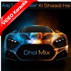 Aaj Mere Yaar Ki Shaadi - Mp3 + VIDEO Karaoke - Punjabi Bhangra - Dhol Mix