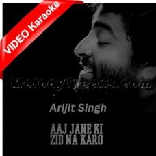 Aaj jaane ki zid na karo - Mp3 + VIDEO Karaoke - Arijit Singh - Unplugged