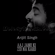 Aaj jaane ki zid na karo - Karaoke Mp3 - Arijit Singh - Unplugged