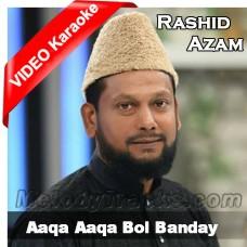 Aaqa Aaqa Bol Banday - With Chorus - Mp3 + VIDEO Karaoke - Rashid Azam