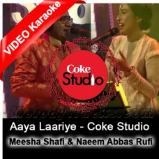Aaya Laariye - Coke Studio - Mp3 + VIDEO Karaoke - Meesha Shafi & Naeem Abbas Rufi - Episode 4 - Season 9