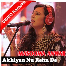 Akhiyan Nu Rehn De - Mp3 + VIDEO Karaoke - Masooma Anwar