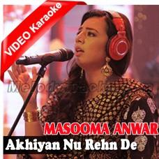 Akhiyan Nu Rehn De - Mp3 + VIDEO Karaoke - Masooma Anwar