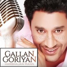 Gallan Goriyan De Wich - Karaoke Mp3 - Harbhajan Mann - Punjabi Bhangra