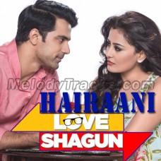 Hairaani - Karaoke Mp3 - Arijit Singh - Love Shagun