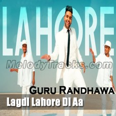 Lagdi Lahore Di Aa - Karaoke Mp3 - Guru Randhawa - 2017