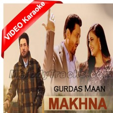 Makhna - Mp3 + VIDEO Karaoke - Gurdas Maan - With Chorus