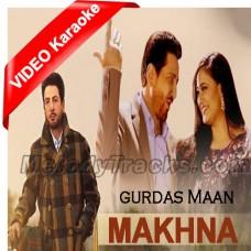 Makhna - Mp3 + VIDEO Karaoke - Gurdas Maan - With Chorus
