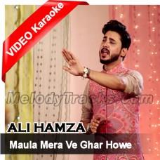 Maula Mera Ve Ghar howe - Mp3 + VIDEO Karaoke - Ali Hamza