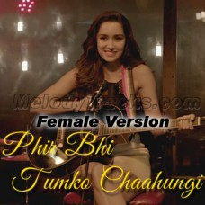 Phir Bhi Tumko Chaahungi - Female Version Karaoke Mp3 - Half Girlfriend - Shraddha Kapoor - Mithoon