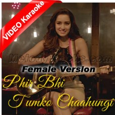Phir Bhi Tumko Chaahungi - Female Version Mp3 + VIDEO Karaoke - Half Girlfriend - Shraddha Kapoor - Mithoon