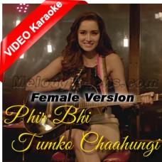 Phir Bhi Tumko Chaahungi - Female Version Mp3 + VIDEO Karaoke - Half Girlfriend - Shraddha Kapoor - Mithoon