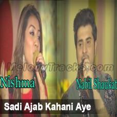 Sadi Ajab Kahai Aye - Karaoke Mp3 - Nabeel Shaukat - Nishma