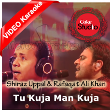 Tu Kuja Man Kuja - Mp3 + VIDEO Karaoke -  Coke Studio - Shiraz Uppal & Rafaqat Ali Khan