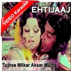 Tujhse Mil kar Aksar Mujhe - Mp3 + VIDEO Karaoke - A Nayyar - Ehtijaaj