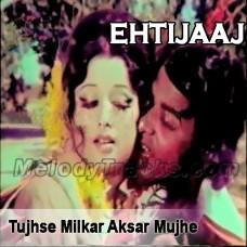 Tujhse Mil kar Aksar Mujhe - Karaoke Mp3 - A Nayyar - Ehtijaaj