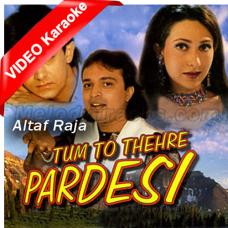Tum To Thehre Pardesi - With Chorus - Mp3 + VIDEO Karaoke - Altaf Raja