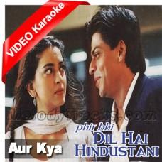 Aur Kya - Mp3 + VIDEO Karaoke - Phir bhi dil hai hindustani - Abhijeet - Alka