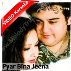 Pyar bina Jeena Nahi - Karaoke MP3 + VIDEO - Adnan Sami
