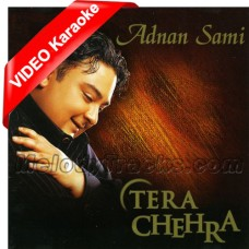 Tera chehra - Karaoke MP3 + VIDEO - Adnan Sami