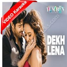 Dekh Lena - Mp3 + VIDEO karaoke - Arijit Singh - Tulsi Kumar - Tum Bin 2
