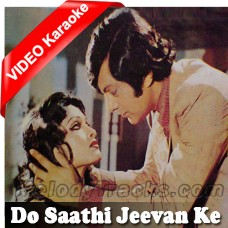 Do Saathi Jeevan Ke - MP3 + VIDEO Karaoke - Mehdi Hassan - Mehnaz
