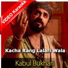 Kacha Rang Lalari Wala - Mp3 + VIDEO Karaoke - Kabul Bukhari - Saif Ul Malook - Islamic