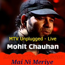 Mai Ni Meriye Unplugged - Live in music - Karaoke Mp3 - Mohit Chauhan - MTV Unplugged